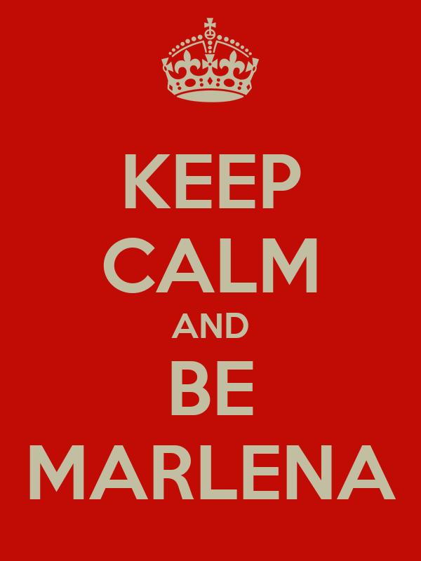 KEEP CALM AND BE MARLENA