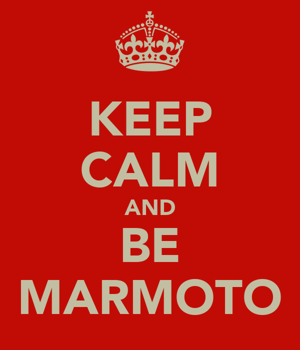 KEEP CALM AND BE MARMOTO