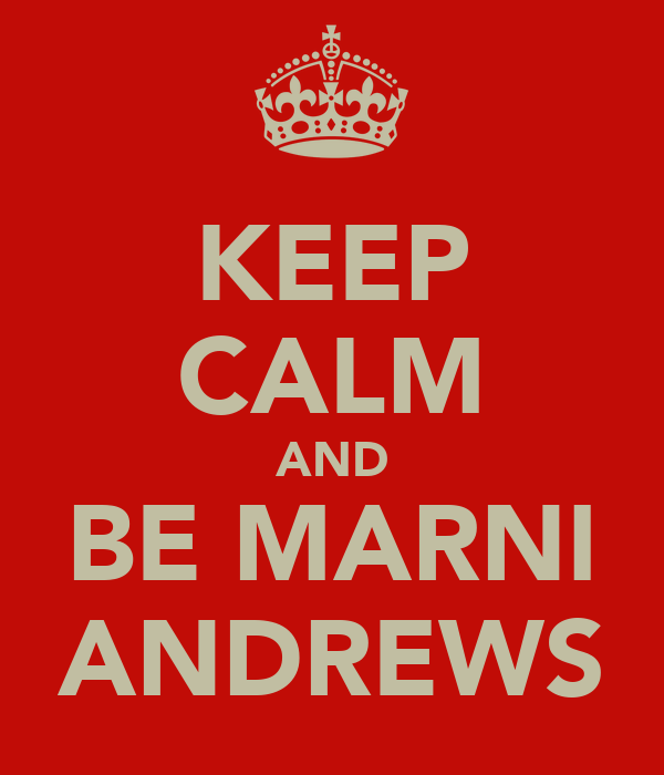 KEEP CALM AND BE MARNI ANDREWS