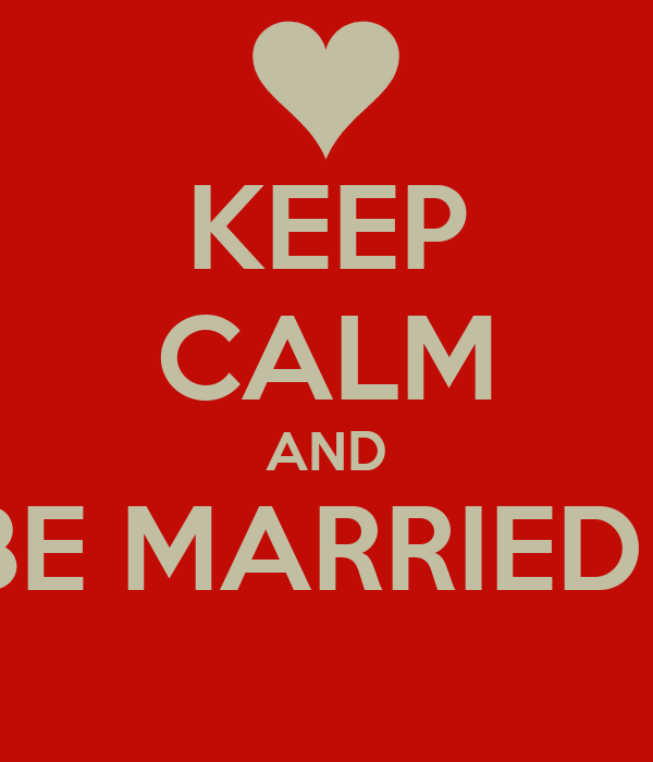 KEEP CALM AND BE MARRIED !