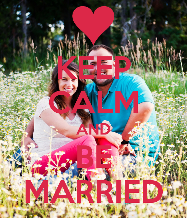 KEEP CALM AND BE MARRIED