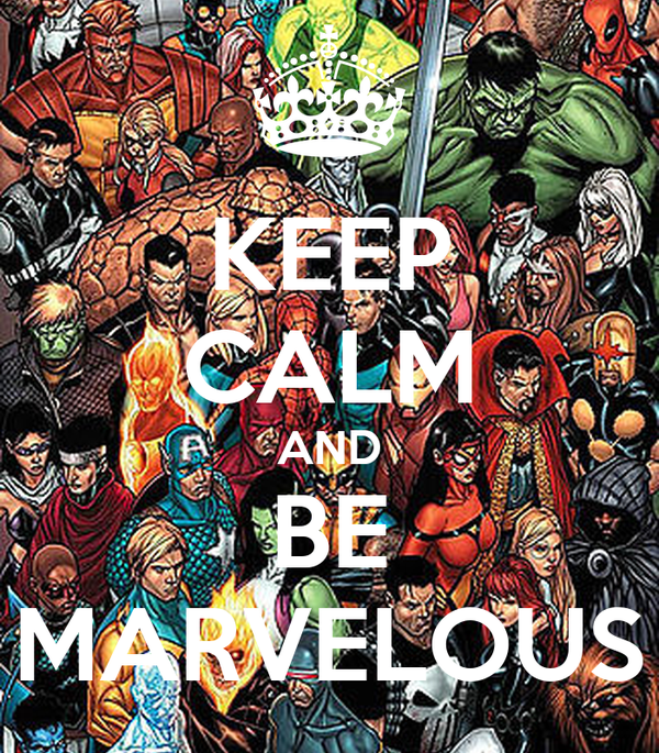 KEEP CALM AND BE MARVELOUS