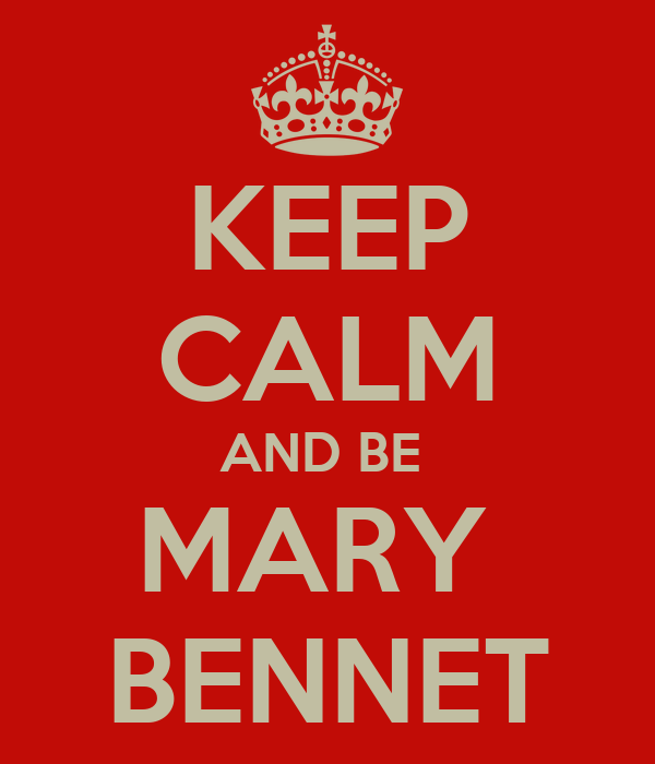 KEEP CALM AND BE  MARY  BENNET