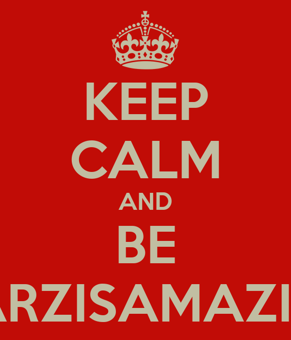 KEEP CALM AND BE MARZISAMAZING