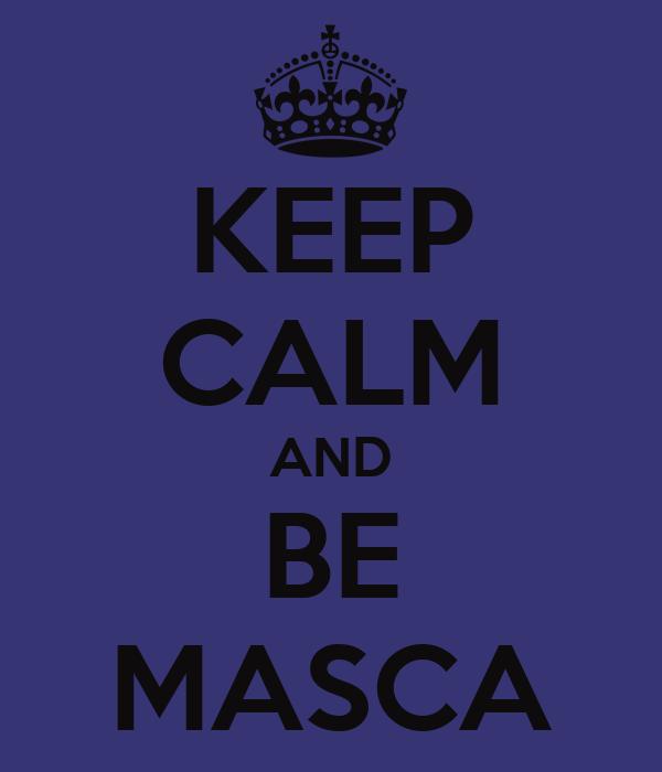 KEEP CALM AND BE MASCA