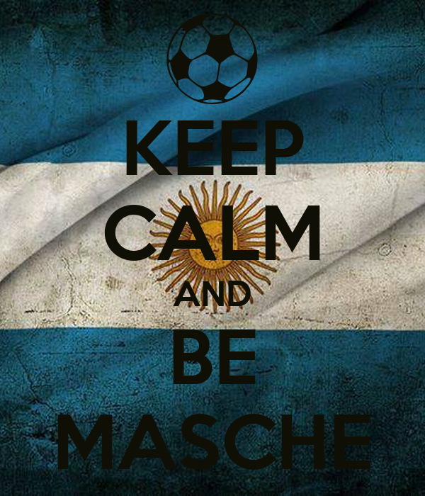 KEEP CALM AND BE MASCHE
