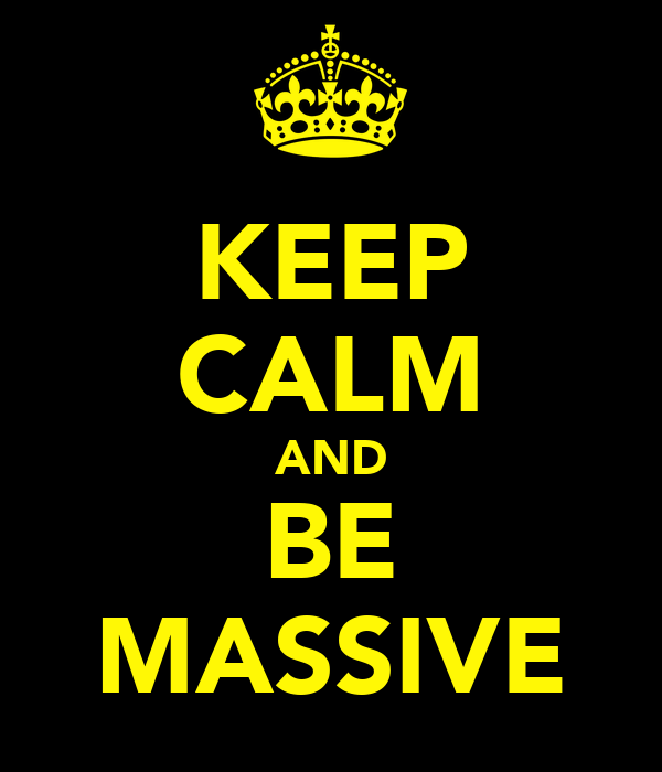KEEP CALM AND BE MASSIVE