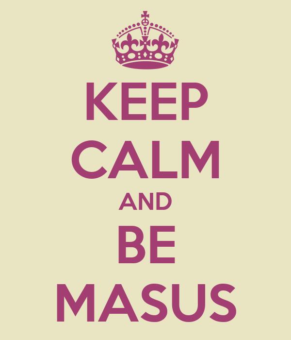 KEEP CALM AND BE MASUS