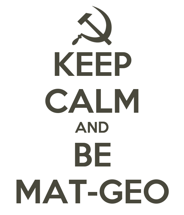 KEEP CALM AND BE MAT-GEO