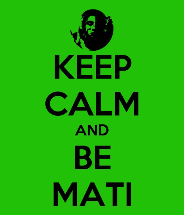 KEEP CALM AND BE MATI