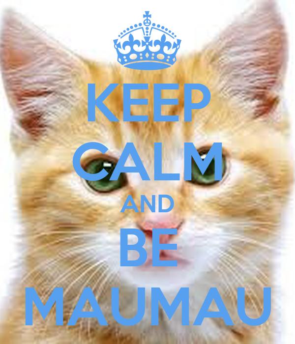 KEEP CALM AND BE MAUMAU
