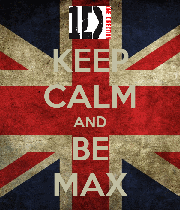 KEEP CALM AND BE MAX