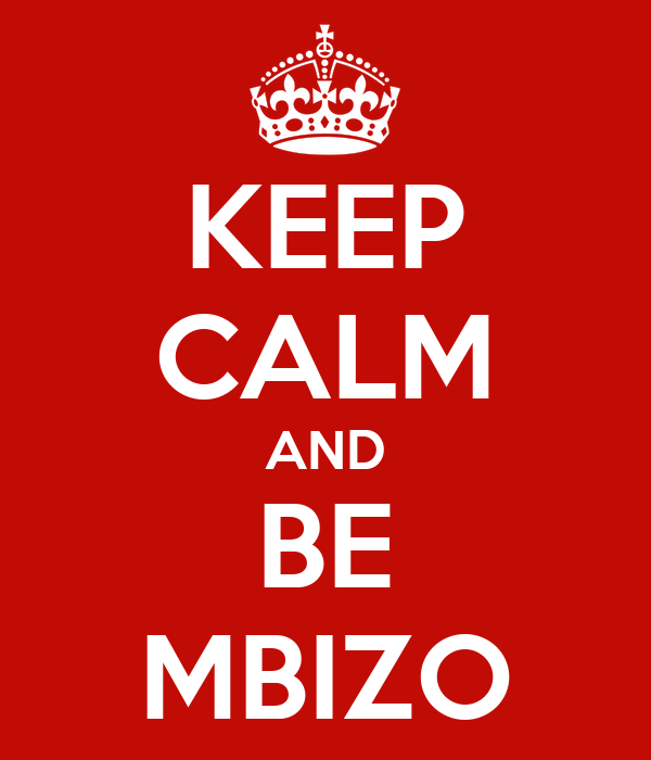 KEEP CALM AND BE MBIZO