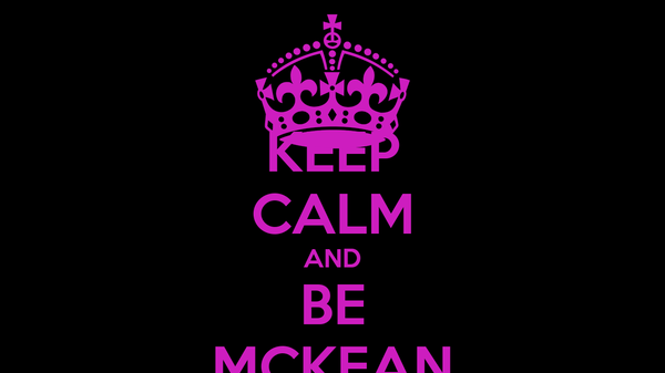 KEEP CALM AND BE MCKEAN