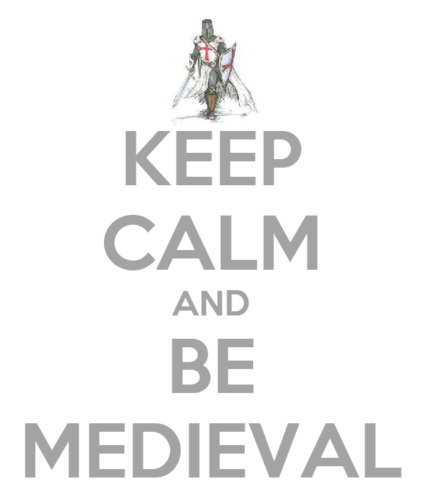 KEEP CALM AND BE MEDIEVAL