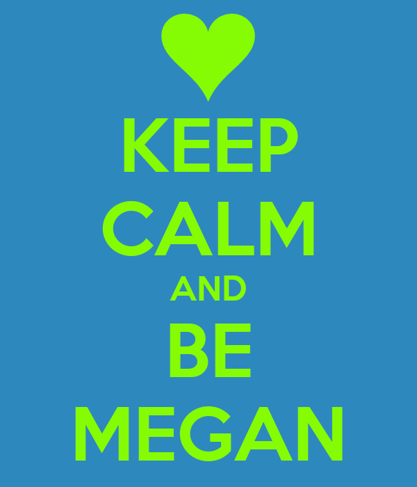 KEEP CALM AND BE MEGAN