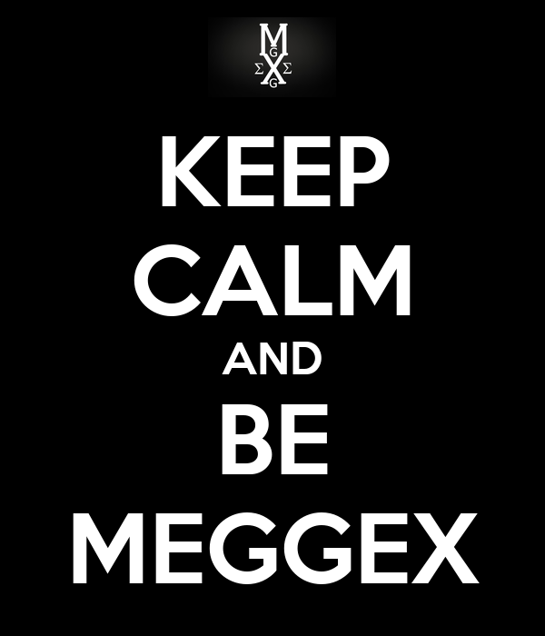 KEEP CALM AND BE MEGGEX