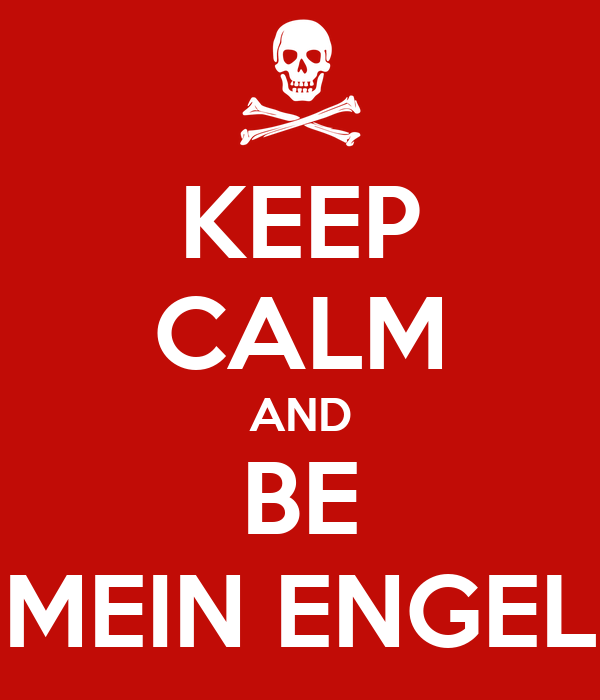 KEEP CALM AND BE MEIN ENGEL
