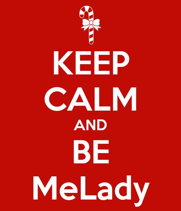 KEEP CALM AND BE MeLady