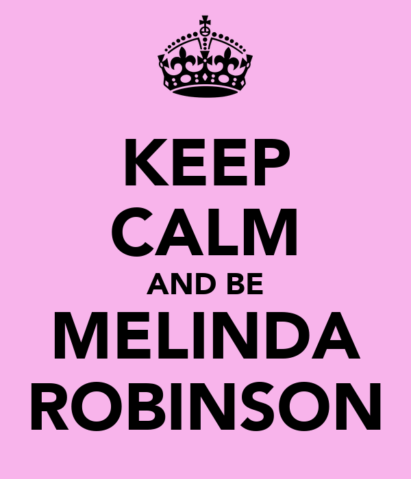 KEEP CALM AND BE MELINDA ROBINSON