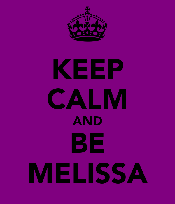 KEEP CALM AND BE MELISSA