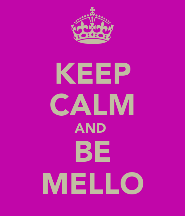KEEP CALM AND  BE MELLO