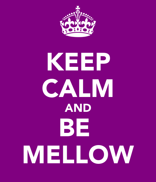 KEEP CALM AND BE  MELLOW