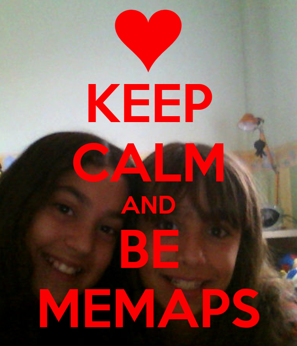 KEEP CALM AND BE MEMAPS