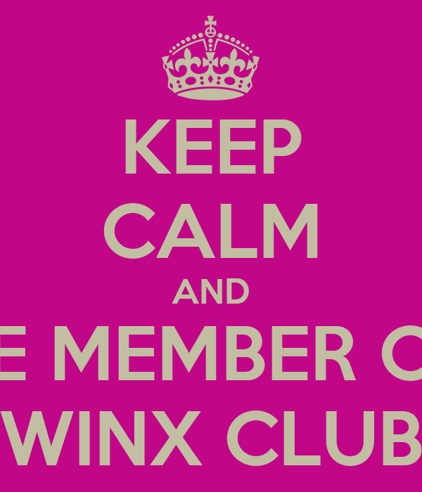 KEEP CALM AND BE MEMBER OF WINX CLUB