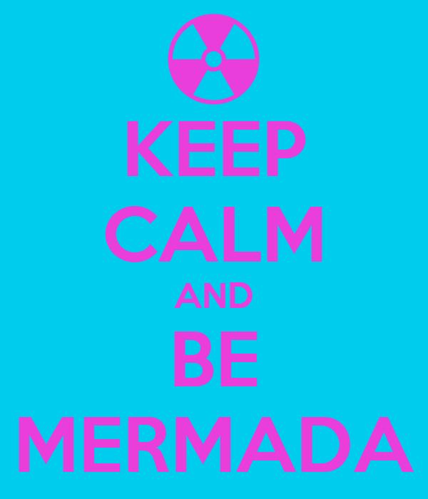 KEEP CALM AND BE MERMADA