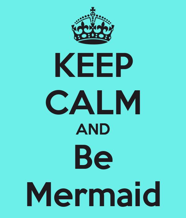 KEEP CALM AND Be Mermaid