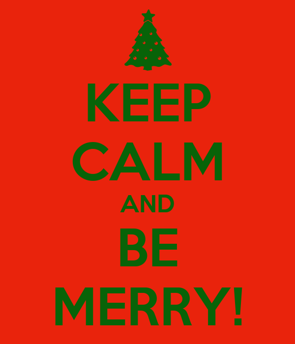 KEEP CALM AND BE MERRY!