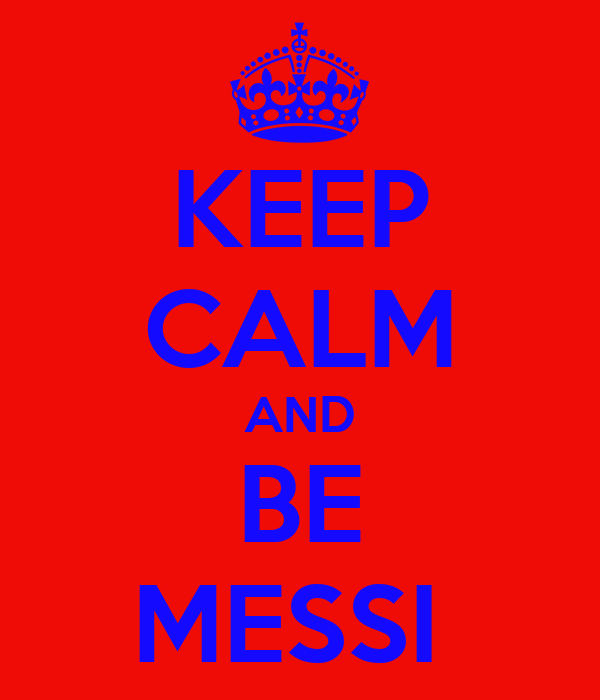 KEEP CALM AND BE MESSI