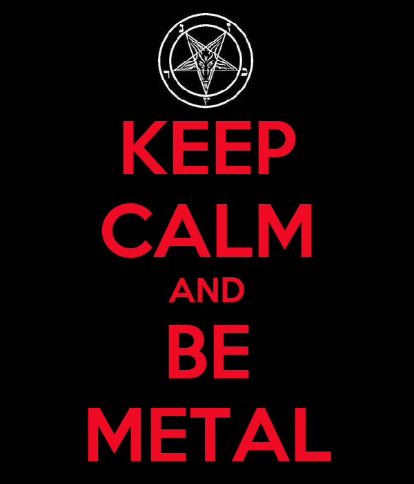KEEP CALM AND BE METAL