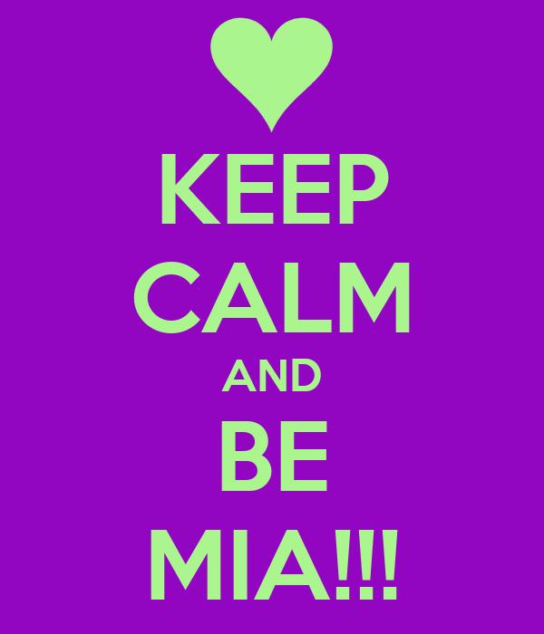 KEEP CALM AND BE MIA!!!