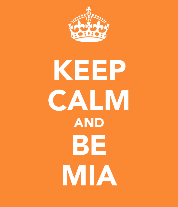KEEP CALM AND BE MIA
