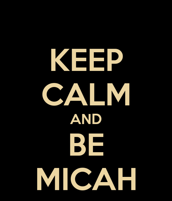 KEEP CALM AND BE MICAH