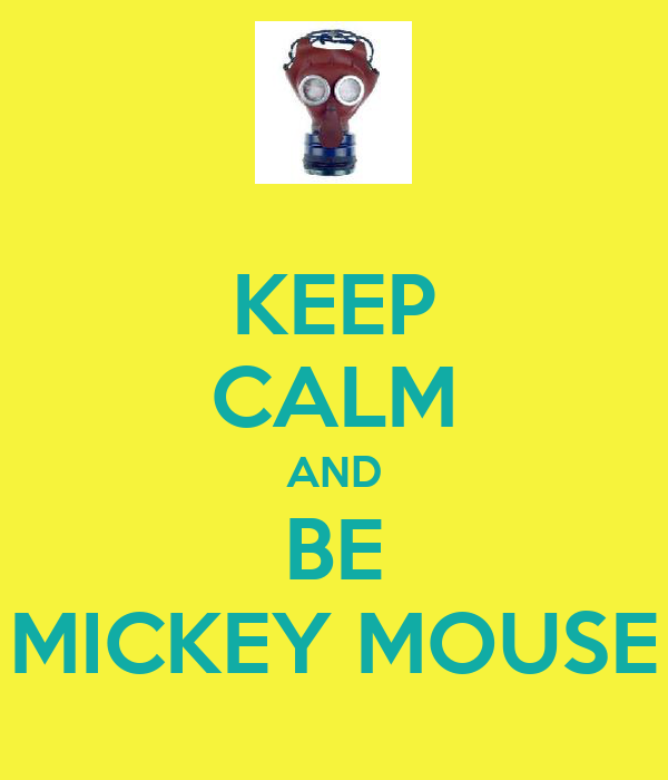 KEEP CALM AND BE MICKEY MOUSE