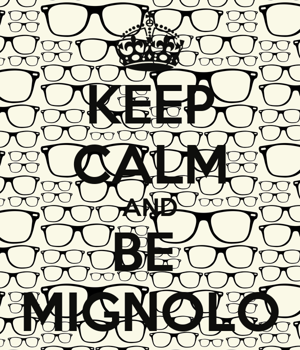 KEEP CALM AND BE  MIGNOLO