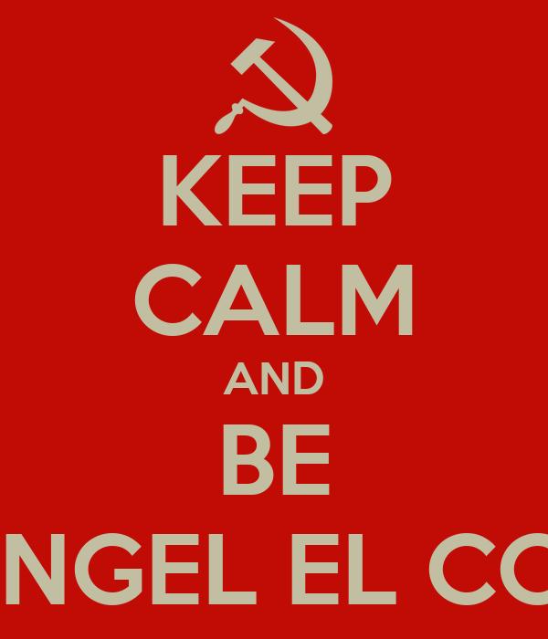 KEEP CALM AND BE MIGUEL ANGEL EL COMUNISTA