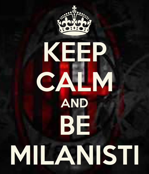 KEEP CALM AND BE MILANISTI
