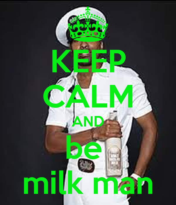 KEEP CALM AND be  milk man