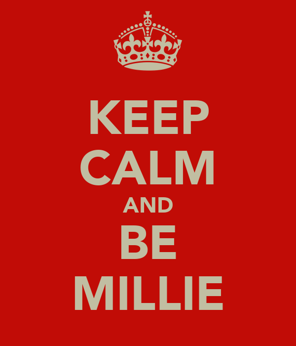 KEEP CALM AND BE MILLIE