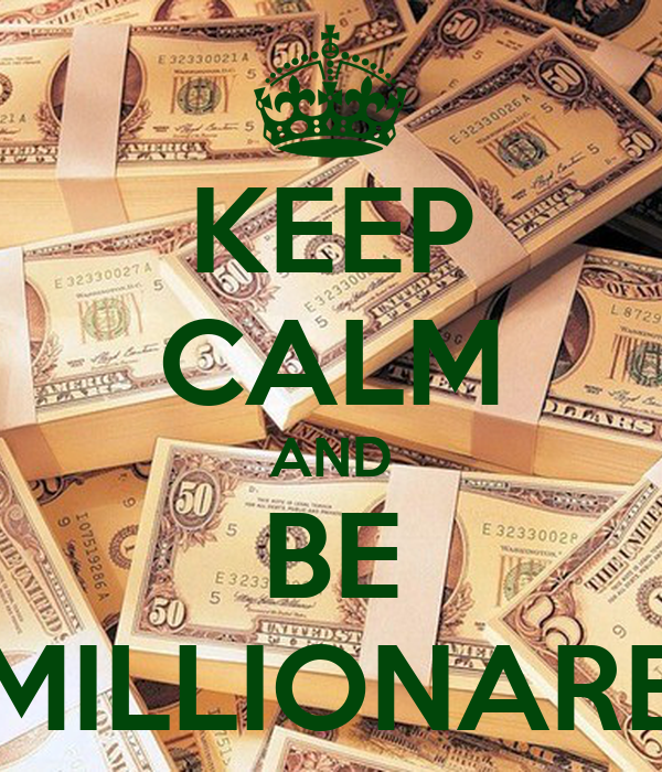 KEEP CALM AND BE MILLIONARE