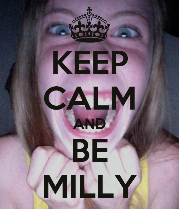 KEEP CALM AND BE MILLY