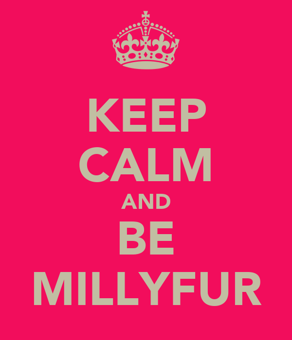 KEEP CALM AND BE MILLYFUR