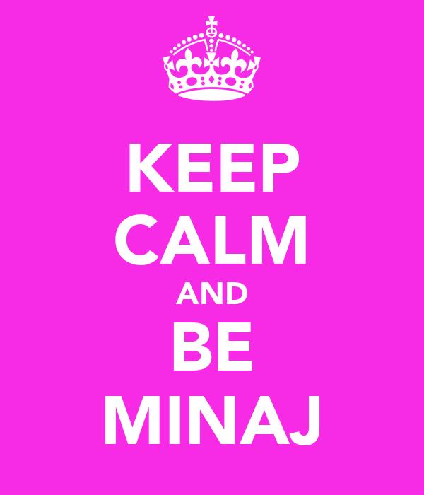 KEEP CALM AND BE MINAJ