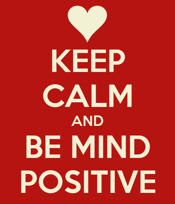KEEP CALM AND BE MIND POSITIVE