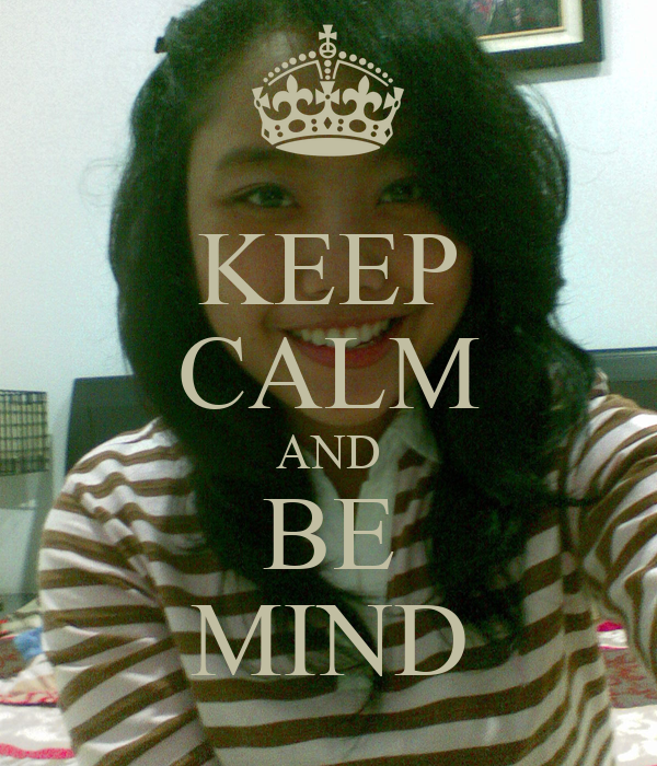 KEEP CALM AND BE MIND