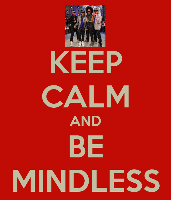 KEEP CALM AND BE MINDLESS